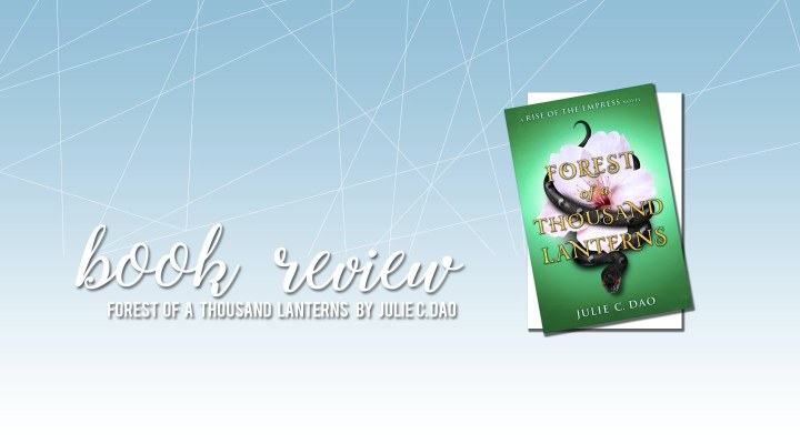 Book Review: Forest of a Thousand Lanterns by Julie C.Dao