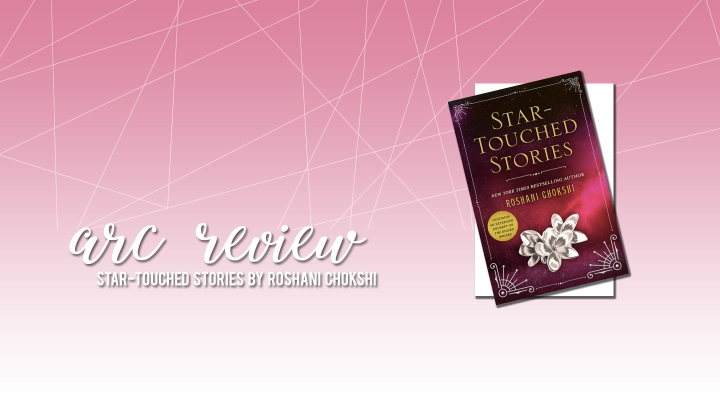 ARC Review: Star-Touched Stories By Roshani Chokshi
