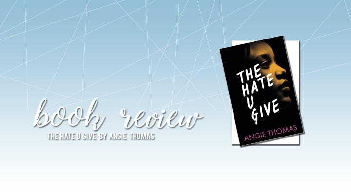 Book Review/Reaction: The Hate U Give by Angie Thomas