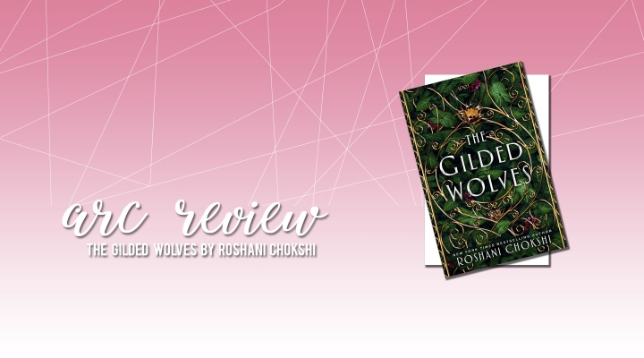 ARC Review: The Gilded Wolves by Roshani Chokshi
