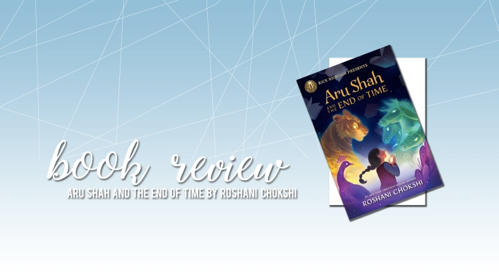 Book Review/Reaction: Aru Shah and the End of Time by Roshani Chokshi